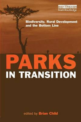 Parks in Transition: Biodiversity, Rural Development and the Bottom Line by Brian Child