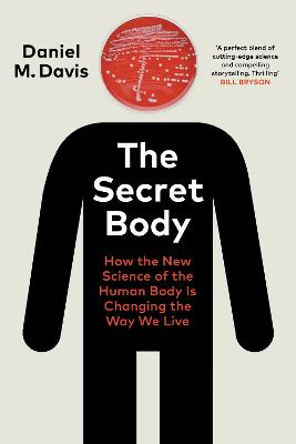 The Secret Body: How the New Science of the Human Body Is Changing the Way We Live by Daniel M Davis
