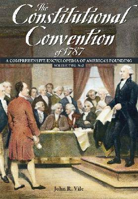 The Constitutional Convention of 1787 [2 volumes] by John R. Vile