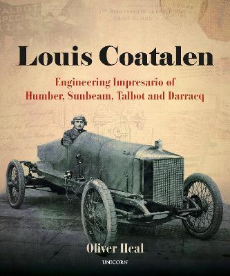 Louis Coatalen: Engineering Impresario of Humber, Sunbeam, Talbot, Darracq by Oliver Heal