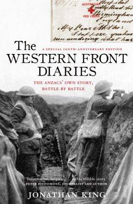 Western Front Diaries: The Anzacs' Own Story, Battle By Battle [Revised Edition] by Jonathan King