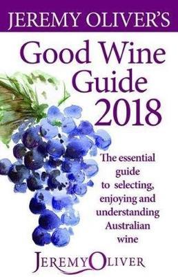 Jeremy Oliver's Good Wine Guide 2018 by Jeremy Oliver