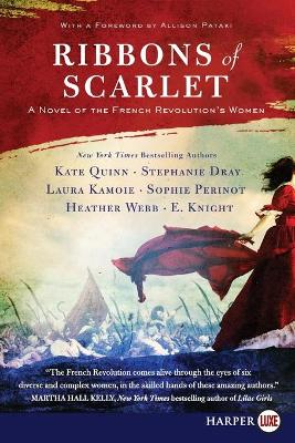 Ribbons Of Scarlet: A Novel Of The French Revolution's Women [Large Print] by Kate Quinn