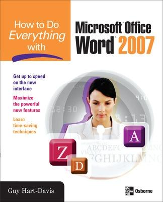 How to Do Everything with Microsoft Office Word 2007 by Guy Hart-Davis