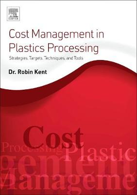 Cost Management in Plastics Processing by Robin Kent