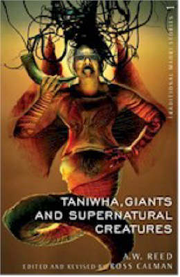Traditional Maori Stories: Taniwha, Giants and Supernatural Creatures: 1: volume by A. W. Reed