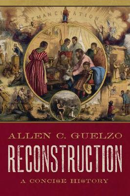 Reconstruction: A Concise History by Allen C. Guelzo