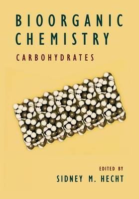 Bioorganic Chemistry: Carbohydrates by Sidney M. Hecht
