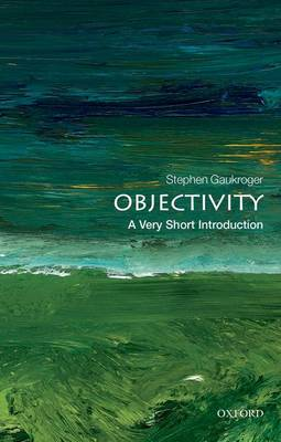 Objectivity: A Very Short Introduction by Stephen Gaukroger