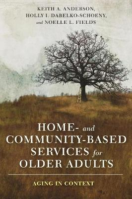 Home- and Community-Based Services for Older Adults: Aging in Context by Keith Anderson