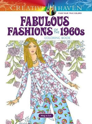Creative Haven Fabulous Fashions of the 1960s Coloring Book by Ming-Ju Sun