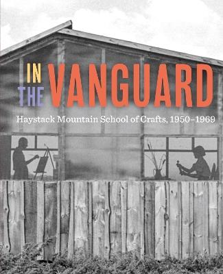 In the Vanguard: Haystack Mountain School of Crafts, 1950-1969 book