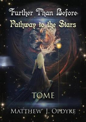 Further Than Before: Pathway to the Stars, Tome by Matthew J Opdyke