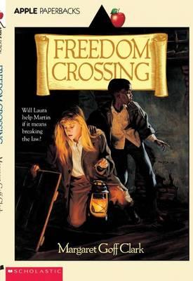 Freedom Crossing by Margaret Goff Clark
