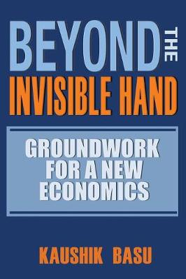 Beyond the Invisible Hand by Kaushik Basu