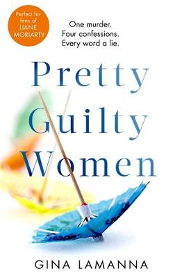 Pretty Guilty Women: The twisty, most addictive thriller from the USA Today bestselling author by Gina LaManna