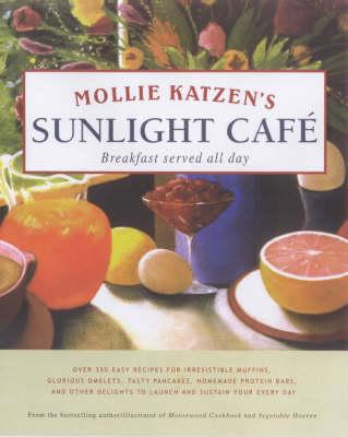 Mollie Katzen's Sunlight Cafe by Mollie Katzen
