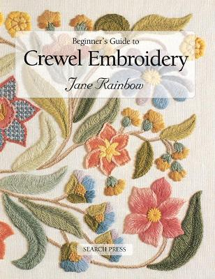Beginner's Guide to Crewel Embroidery by Jane Rainbow