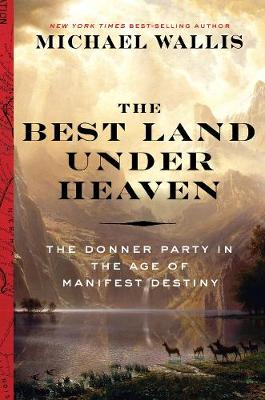 The Best Land Under Heaven by Michael Wallis