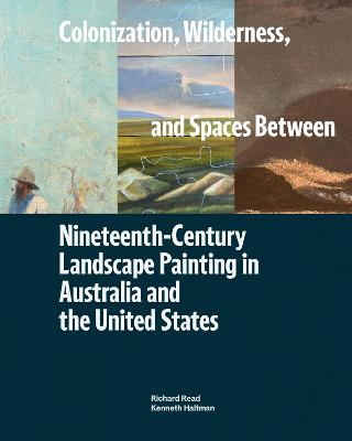 Colonization, Wilderness, and Spaces Between: Nineteenth-Century Landscape Painting in Australia and the United States book