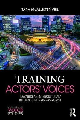 Training Actors' Voices: Towards an Intercultural/Interdisciplinary Approach book