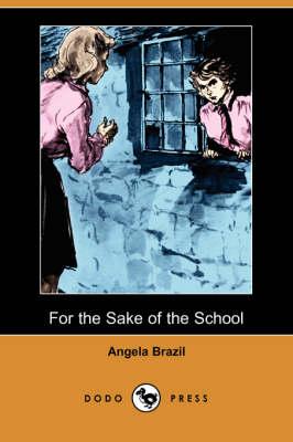 For the Sake of the School (Dodo Press) by Angela Brazil