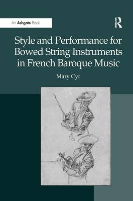 Style and Performance for Bowed String Instruments in French Baroque Music by Mary Cyr