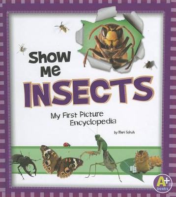 Show Me Insects: My First Picture Encyclopedia by ,Mari Schuh