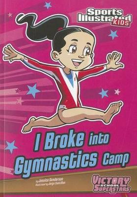I Broke into Gymnastics Camp by Jessica Gunderson
