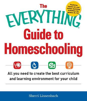 The Everything Guide To Homeschooling by Sherri Linsenbach