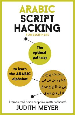 Arabic Script Hacking: The optimal pathway to learn the Arabic alphabet by Judith Meyer