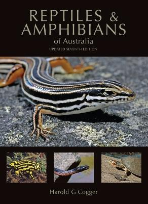 Reptiles and Amphibians of Australia by Harold G. Cogger