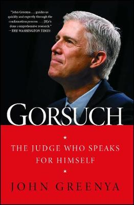 Gorsuch: The Judge Who Speaks for Himself by John Greenya