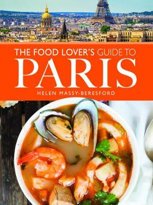 The Food Lover's Guide to Paris by Massy-Beresford, Helen
