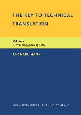 The Key to Technical Translation The  Key to Technical Translation Terminology/lexicography v. 2 by Michael Hann