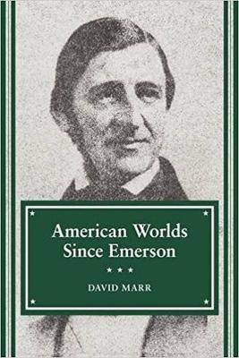 American Worlds Since Emerson by David Marr