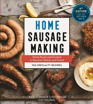 Home Sausage Making 4th Edition by Charles G. Reavis