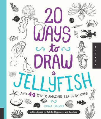 20 Ways to Draw a Jellyfish and 44 Other Amazing Sea Creatures book