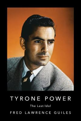 Tyrone Power: The Last Idol by Fred Lawrence Guiles