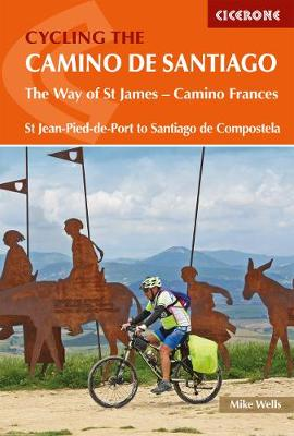 Cycling the Camino de Santiago: The Way of St James - Camino Frances by Mike Wells