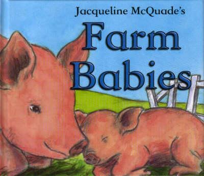 BABY ANIMALS FARM BABIES by Jacqueline McQuade