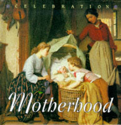 Celebration: Motherhood by Karen Sullivan