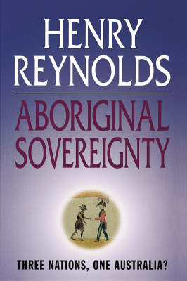 Aboriginal Sovereignty by Henry Reynolds