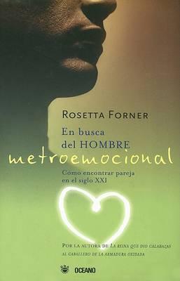 En Busca del Hombre Metroemocional by Rosetta Forner