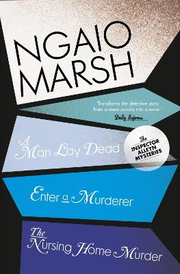 Man Lay Dead / Enter a Murderer / The Nursing Home Murder by Ngaio Marsh