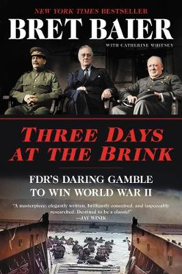 Three Days at the Brink: FDR's Daring Gamble to Win World War II by Bret Baier