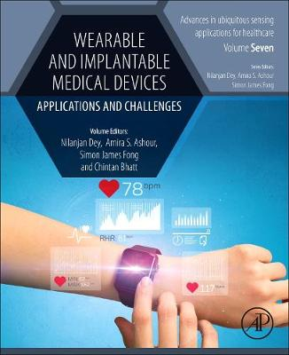Wearable and Implantable Medical Devices: Applications and Challenges by Nilanjan Dey