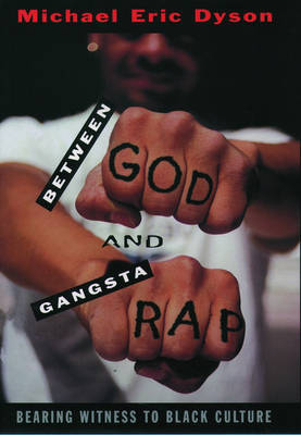 Between God and Gangsta' Rap by Michael Eric Dyson