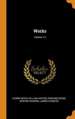 Works; Volume 12 by Henrik Ibsen