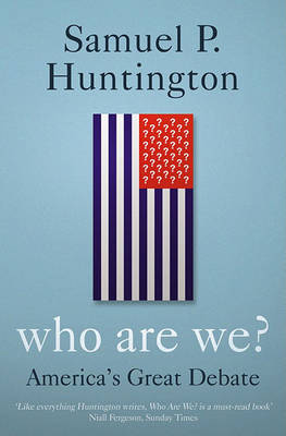 Who are We?: America's Great Debate by Samuel P. Huntington